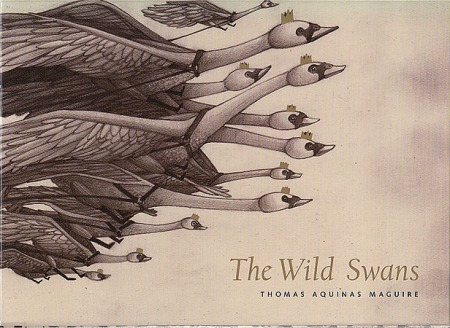 """Thomas Aquinas Maguire's adaptation of """"The Wild Swans"""" by Hans Christian Anderson's"""