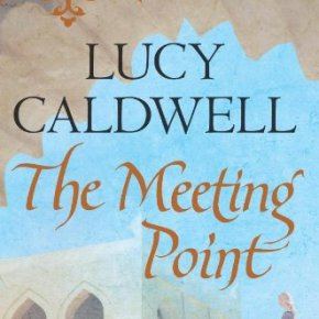 "Lucy Caldwell's ""The Meeting Point"" 