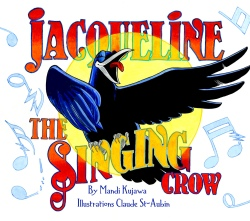 IveReadThis Jr. Edition: Jacqueline the Singing Crow by Mandi Kujawa and Claude St. Aubin | Anne Logan | The Black Lion Journal | The Black Lion | Black Lion | Crow Singing Bird