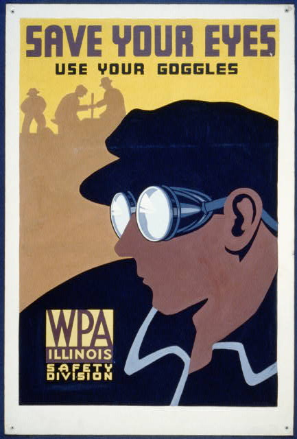 Save your eyes - use your goggles [Illinois : Federal Art Project, 1936 or 1937] silkscreen, color. Poster for WPA Illinois Safety Division promoting safety and use of proper eye protection. | BL | Black Lion Journal | Black Lion