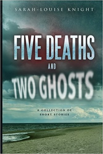 Book Review: 'Five Deaths And Two Ghosts' By Sarah-Louise Knight | Changing Pages | BL | Black Lion Journal | Black Lion