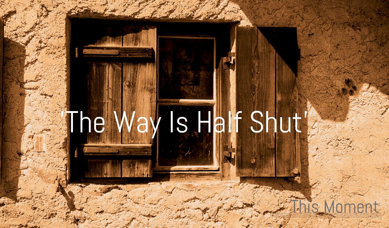 Half Shut Window | 'The Way Is Half Shut' | This Moment | BL | Black Lion Journal | Black Lion