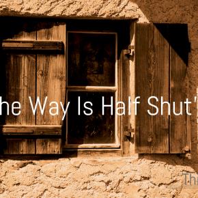 'The Way Is Half Shut' | ThisMoment