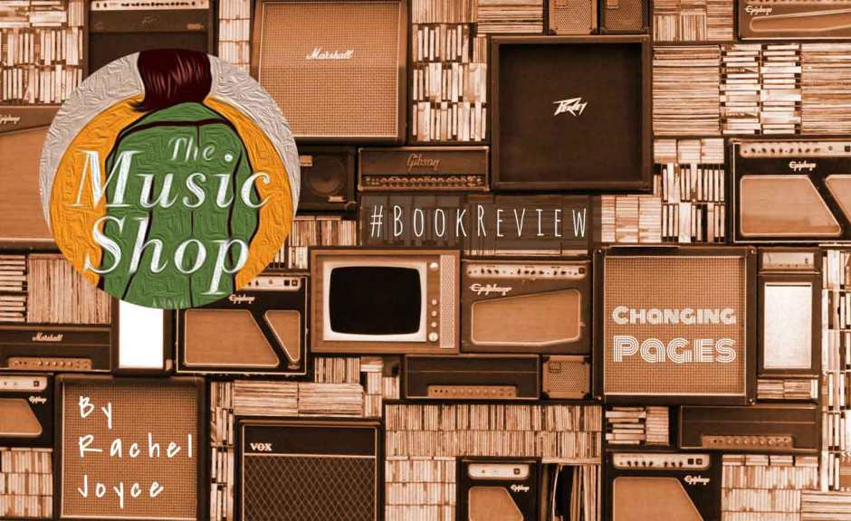 #BookReview: 'The Music Shop' By Rachel Joyce | Changing Pages | BL | Black Lion Journal | Black Lion