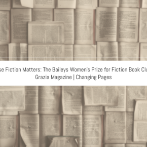 Because Fiction Matters: The Baileys Women's Prize for Fiction Book Club with Grazia Magazine | Changing Pages