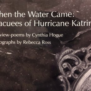 Memory, Poetry, & Place: Recounting Hurricane Katrina With Interview Poetry From 'When The Water Came: Evacuees Of Hurricane Katrina' By Cynthia Hogue, Photography By Rebecca Ross