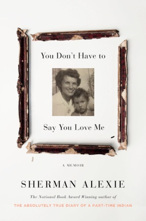 #BookReview: 'You Don't Have To Say You Love Me' By Sherman Alexie | I've ReadThis