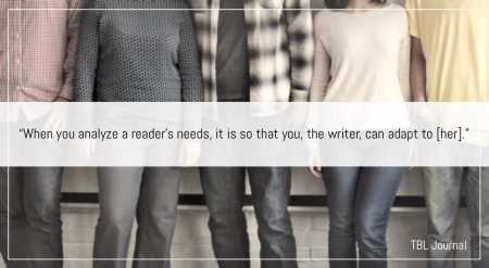 When you analyze a reader's needs, it is so that you, the writer, can adapt to [her]-Lynda Flower-Writing For An Audience Essay-Successful Writers Know That Writing For A Stranger More Often Means That You Have To Find Common Ground Somewhere — But How? | BL | Black Lion Journal | Black Lion