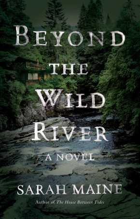 "'Beyond The Wild River' By Sarah Maine: A Mystery Novel Set In The ""Wilds Of Canada"" 