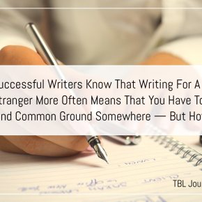 Successful Writers Know That Writing For A Stranger More Often Means That You Have To Find Common Ground Somewhere — But How?