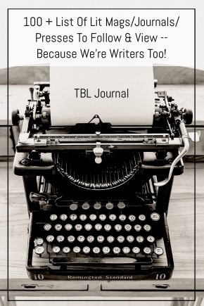 100 + List Of Lit Mags/Journals/Presses To Follow & View — Because We're Writers Too!