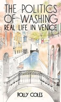 'The Politics Of Washing: Real Life In Venice' By Polly Coles