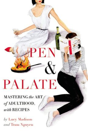 'Pen & Palate, Mastering the Art of Adulthood with Recipes' By Lucy Madison & TramNguyen