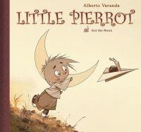 Little Pierrot, Volume 1: Get the Moon by Alberto Varanda