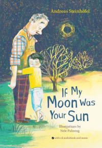 'If My Moon Was Your Sun' By Andreas Steinhöfel, Illustrations By Nele Palmtag