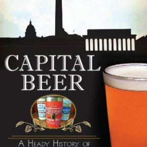 'Capital Beer: A Heady History Of Brewing In Washington, D.C' By Garrett Peck » The DistrictNerd