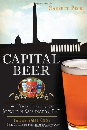 'Capital Beer: A Heady History Of Brewing In Washington, D.C' By Garrett Peck » The District Nerd