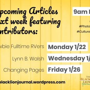 Upcoming Articles next week featuring contributors: Newbie Fultime RVers, Lynn B. Walsh, & Changing Pages | #Travel #Photography#CultureAndLife