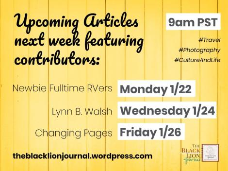 Upcoming Articles next week featuring contributors: Newbie Fultime RVers, Lynn B. Walsh, & Changing Pages | #Travel #Photography #CultureAndLife