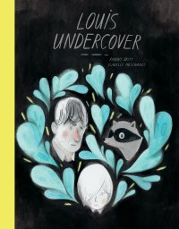 Graphic Novel In Translation: 'Louis Undercover' By Fanny Britt & Isabelle Arsenault | I've Read This