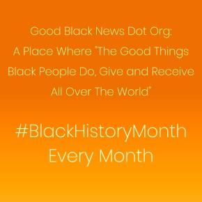 "Good Black News Dot Org: A Place Where ""The Good Things Black People Do, Give and Receive All Over The World"" 