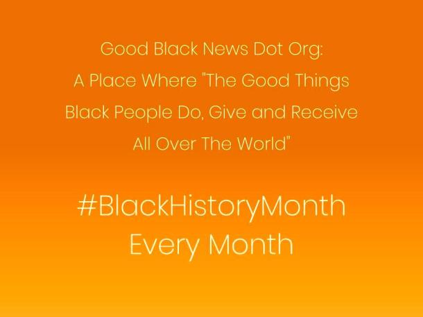 """Good Black News Dot Org: A Place Where """"The Good Things Black People Do, Give and Receive All Over The World"""" 