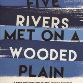 'Five Rivers Met On A Wooded Plain' By Barney Norris | Changing Pages